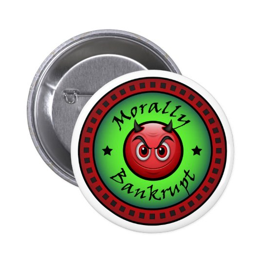 Morally Bankrupt! 2 Inch Round Button