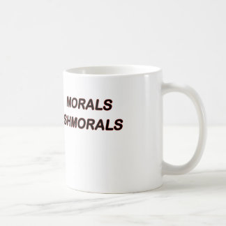 Morals Shmorals Coffee Mug