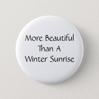 More Beautiful Than A Winter Sunrise. Slogan. 2 Inch Round Button