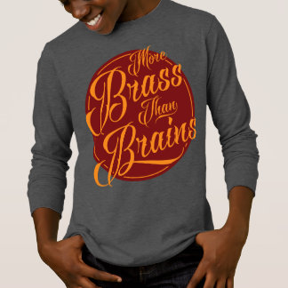 More Brass Than Brains Yorkshire Saying Tee