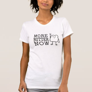 More Butter Now - Cute Funny Bread Carbs Gluten T-Shirt