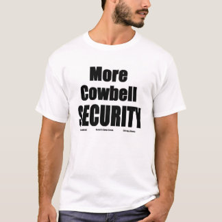 More Cowbell White Security T T-Shirt