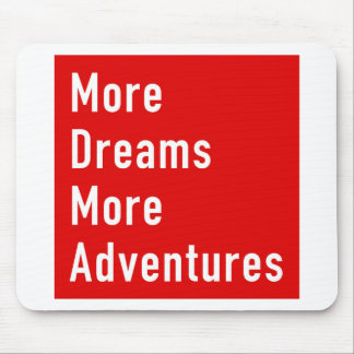 More Dreams More Adventures Mouse Pad