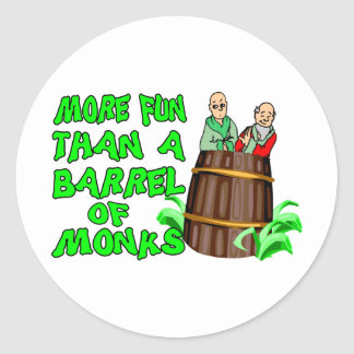 More Fun Than A Barrel Of Monks Round Sticker