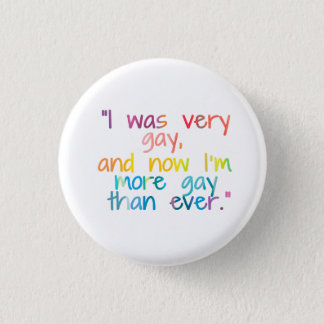 More Gay Than Ever 1 Inch Round Button