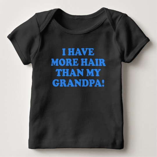 More Hair Than My Grandpa Baby T-Shirt