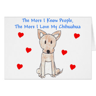 More I Know People Chihuahua Greeting Card