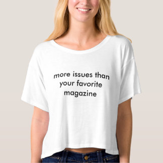 More Issues Than Your Favorite Magazine T-shirt