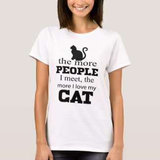 More people I meet the more I love my cat T-Shirt
