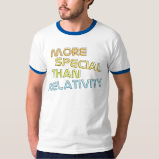 More Special Than Relativity Tee Shirt