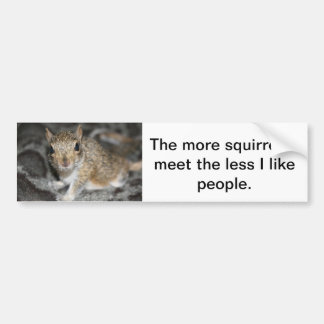 More squirrels less people bumper sticker