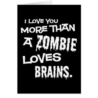 More Than A Zombie Loves Brains Greeting Card