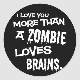 More Than A Zombie Loves Brains Round Sticker