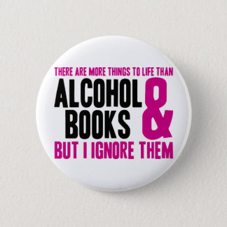 More Things To Life Than Alcohol and Books 2 Inch Round Button