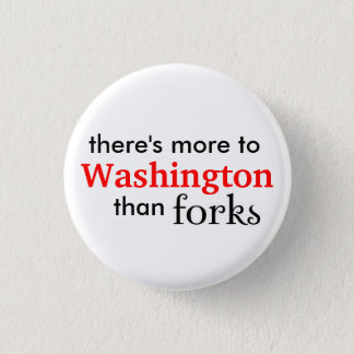 More to WA than Forks 1 Inch Round Button
