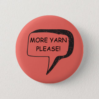More Yarn Please Badge 2 Inch Round Button