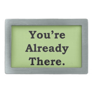 More Zen Anything Sayings - Already There Belt Buckle