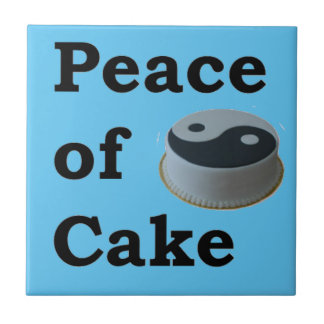 More Zen Anything Sayings - Peace Of Cake Tile