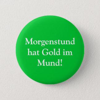 Morgenstund hat Gold im Mund! 2 Inch Round Button