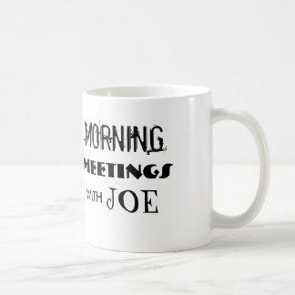 MORNING MEETINGS WITH JOE COFFEE MUG CUP