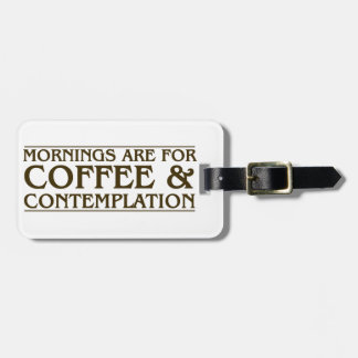 Mornings Are For Coffee and Contemplation Luggage Tag
