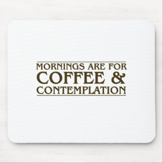 Mornings Are For Coffee and Contemplation Mouse Pad