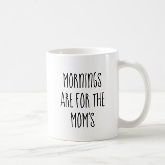 Mornings are for the Mom's Mug