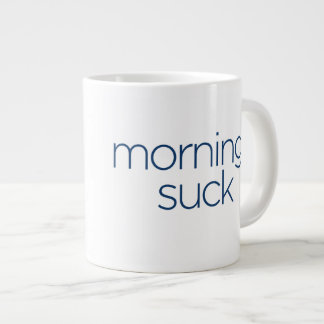 Mornings Suck - JUMBO size Large Coffee Mug
