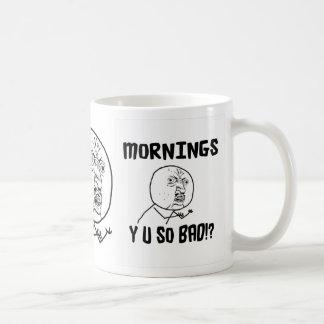 Mornings... Y U SO Bad!? Basic White Mug