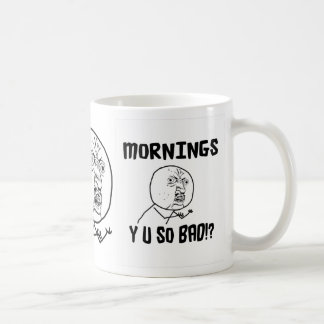 Mornings... Y U SO Bad!? Classic White Coffee Mug