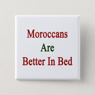Moroccans Are Better In Bed 2 Inch Square Button