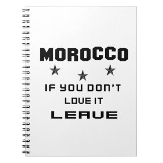 Morocco If you don't love it, Leave Spiral Note Books