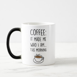 Morphing Mug - Coffee: It made me who I am...