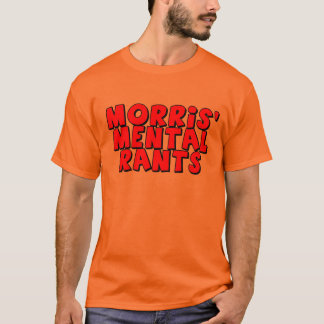 Morris' Mental Rants T-Shirts