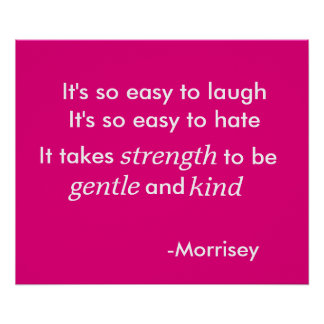 morrisey quote about kindness poster