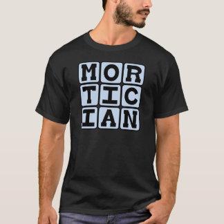 Mortician, Funeral Director T-Shirt