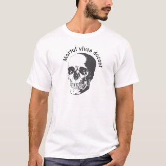 Mortui vivos docent - The dead teach the living T-Shirt