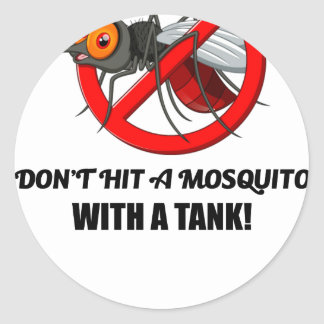 mosquito don't hit it with a tank classic round sticker