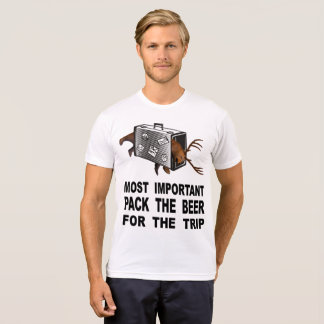 Most Important Is To Pack The Beer For The Trip T-Shirt