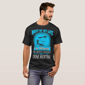 Most Life Wasted Rest Spent Goose Hunting Tshirt