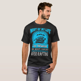 Most Life Wasted Rest Spent River Rafting Tshirt