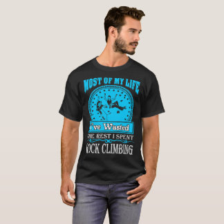 Most Life Wasted Rest Spent Rock Climbing Tshirt