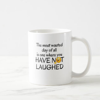 MOST WASTED DAY OF ALL - HAVE NOT LAUGHED COFFEE MUG