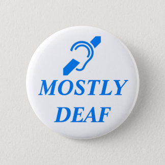 MOSTLY DEAF - Blue on White Background 2 Inch Round Button