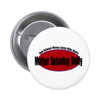Mother Behaving Badly Shirt Pinback Buttons