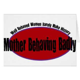 Mother Behaving Badly Shirt Greeting Card