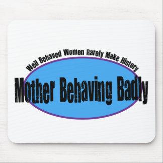 Mother Behaving Badly Shirt Mousepads