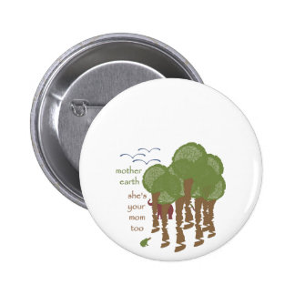 Mother Earth - She's your mom too Pinback Button