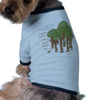 Mother Earth - She's your mom too Dog Clothing
