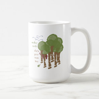 Mother Earth - She's your mom too Mugs